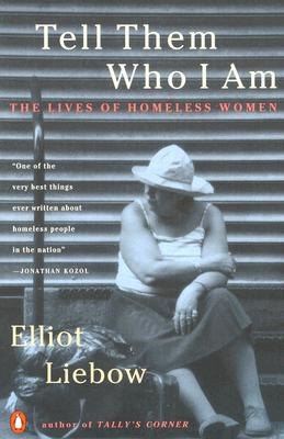 Tell Them Who I Am: The Lives of Homeless Women, Elliot Liebow