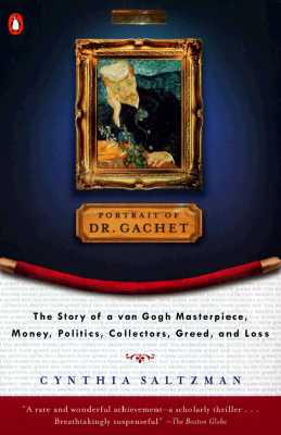 Portrait of Dr. Gachet: The Story of a Van Gogh Masterpiece, Money, Politics, Collectors, Greed, and Loss, Saltzman, Cynthia