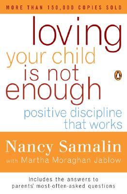 Loving Your Child Is Not Enough: Positive Discipline That Works, Samalin, Nancy;Jablow, Martha Moraghan