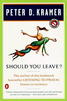 Should You Leave?: A Psychiatrist Explores Intimacy and Autonomy--and the Nature of Advice, Kramer, Peter D.