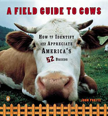 Image for A Field Guide to Cows: How to Identify and Appreciate America's 52 Breeds