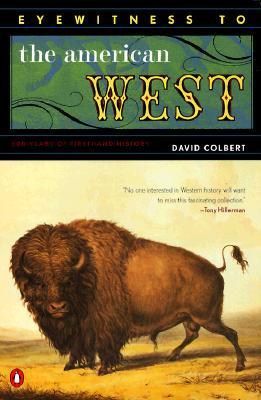 Eyewitness to the American West: 500 Years of  Firsthand History, David Colbert