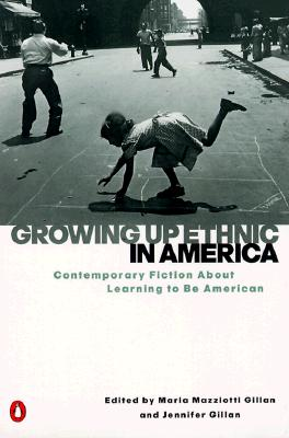 Growing Up Ethnic in America: Contemporary Fiction About Learning to Be American, Gillan, Maria Mazziotti; Gillan, Jennifer