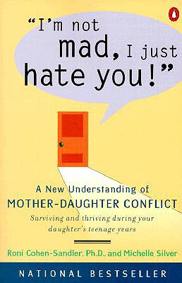I'm Not Mad, I Just Hate You!: A New Understanding of Mother-Daughter Conflict, Sandler, Roni Cohen Ph.D.; Sliver, Michelle