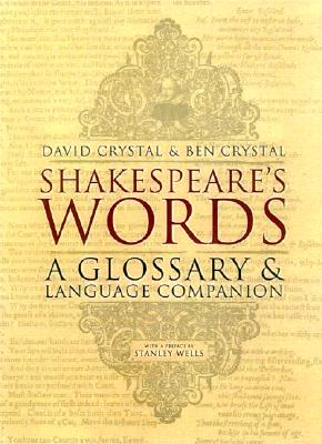 Shakespeare's Words: A Glossary and Language Companion, David Crystal, Ben Crystal