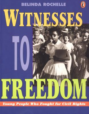 Image for Witnesses to Freedom: Young People Who Fought for Civil Rights