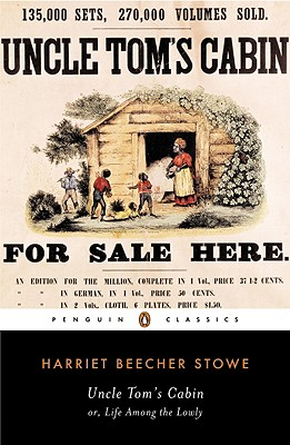 Uncle Tom's Cabin: Or, Life Among the Lowly (The Penguin American Library), Harriet Beecher Stowe