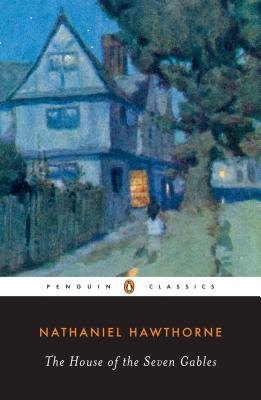 The House of the Seven Gables (The Penguin American Library), NATHANIEL HAWTHORNE, MILTON R. STERN