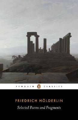 Holderlin: Selected Poems and Fragments (Penguin Classics), FRIEDRICH HOLDERLIN