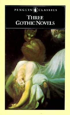 Three Gothic Novels: The Castle of Otranto; Vathek; Frankenstein, Horace Walpole; William Beckford; Mary Shelley