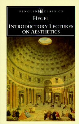 Introductory Lectures on Aesthetics (Penguin Classics), GEORG WILHELM FRIEDRICH HEGEL