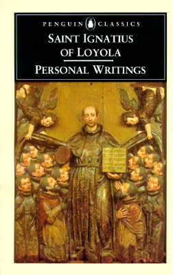 Personal Writings : Reminiscences, Spiritual Diary, Select Letters Including the Text of the Spiritual Exercises, OF LOYOLA IGNATIUS, JOSEPH A. MUNITIZ, PHILIP ENDEAN