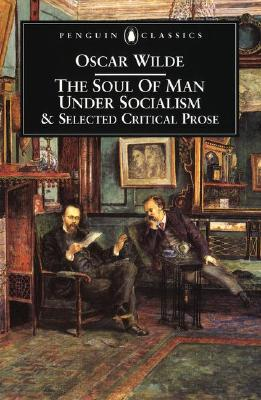 The Soul of Man Under Socialism and Selected Critical Prose (Penguin Classics), Wilde, Oscar