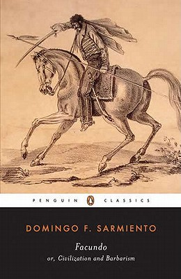Facundo: Or, Civilization and Barbarism (Penguin Classics), Sarmiento, Domingo F.