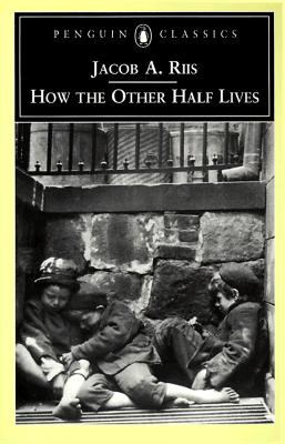 How the Other Half Lives: Studies Among the Tenements of New York, Jacob A. Riis