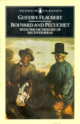 Bouvard and Pecuchet with The Dictionary of Received Ideas (Penguin Classics), Flaubert, Gustave