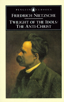 Image for The Twilight of the Idols and The Anti-Christ: or How to Philosophize with a Hammer (Penguin Classics)