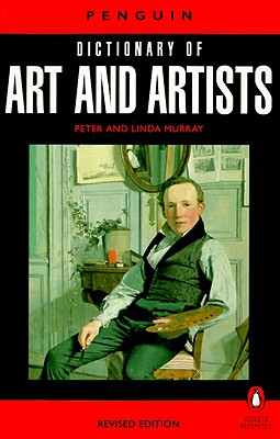 The Penguin Dictionary of Art and Artists: Seventh Edition (Dictionary, Penguin), Murray, Peter; Murray, Linda