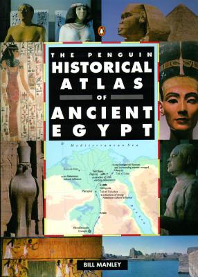 The Penguin Historical Atlas of Ancient Egypt (Hist Atlas), Manley, Bill