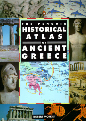 The Penguin Historical Atlas of Ancient Greece, Robert Morkot