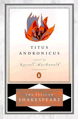 Titus Andronicus (The Pelican Shakespeare), William Shakespeare