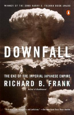 Downfall: The End of the Imperial Japanese Empire, Richard B. Frank