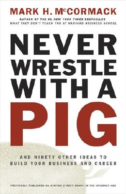 Image for Never Wrestle with a Pig and Ninety Other Ideas to Build Your Business and Career