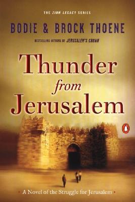 Thunder from Jerusalem: A Novel of the Struggle for Jerusalem (Thoene, Bodie, Zion Legacy, Bk. 2.), BODIE THOENE, BROCK THOENE