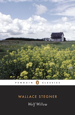 Wolf Willow: A History, a Story, and a Memory of the Last Plains Frontier (Penguin Twentieth-Century Classics), Stegner, Wallace