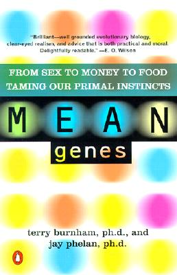 Image for Mean Genes: From Sex to Money to Food Taming Our Primal Instincts