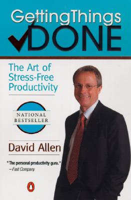 Getting Things Done: The Art of Stress-Free Productivity, Allen, David