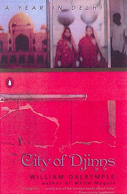 City of Djinns: A Year in Delhi, Dalrymple, William