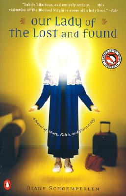 Our Lady of the Lost and Found: A Novel, Schoemperlen, Diane