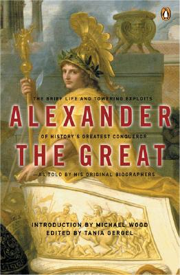 Image for Alexander the Great: The Brief Life and Towering Exploits of History's Greatest Conqueror--As Told By His Original Biographers
