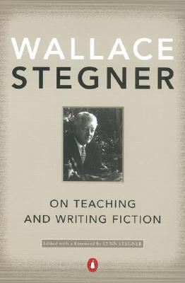 On Teaching and Writing Fiction, WALLACE STEGNER
