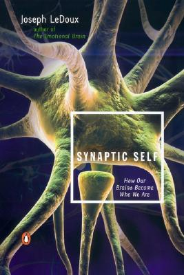 Image for Synaptic Self: How Our Brains Become Who We Are