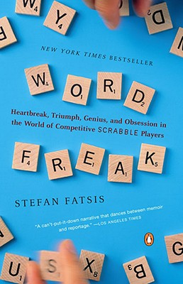 Word Freak : Heartbreak, Triumph, Genius, and Obsession in the World of Competitive Scrabble Players, STEFAN FATSIS