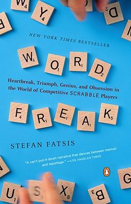 WORD FREAK : HEARTBREAK  TRIUMPH  GENIUS, STEFAN FATSIS