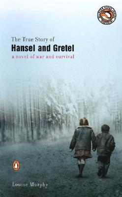 The True Story of Hansel and Gretel: A Novel of War and Survival, Murphy, Louise
