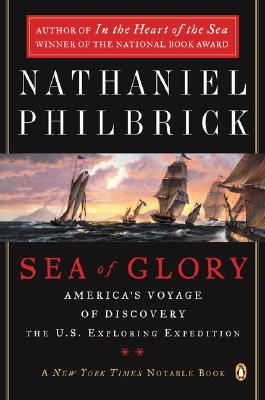 """Sea of Glory: America's Voyage of Discovery, The U.S. Exploring Expedition, 1838-1842"", ""Philbrick, Nathaniel"""