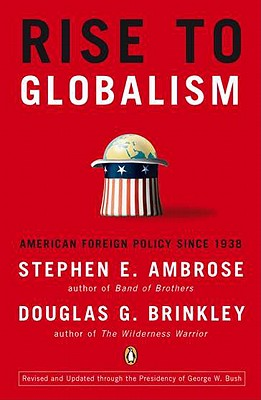 Rise to Globalism: American Foreign Policy Since 1938, Ambrose, Stephen E.