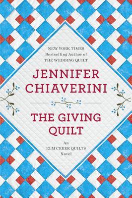 The Giving Quilt: An Elm Creek Quilts Novel, Jennifer Chiaverini