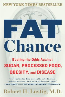 Image for Fat Chance: Beating the Odds Against Sugar, Processed Food, Obesity, and Disease