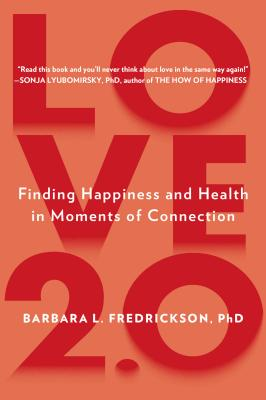 Image for Love 2.0: Creating Happiness and Health in Moments of Connection