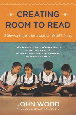 Creating Room to Read: A Story of Hope in the Battle for Global Literacy, Wood, John