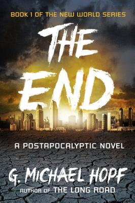 The End: A Postapocalyptic Novel (The New World Series), Hopf, G. Michael