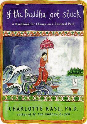 Image for If the Buddha Got Stuck: A Handbook for Change on a Spiritual Path