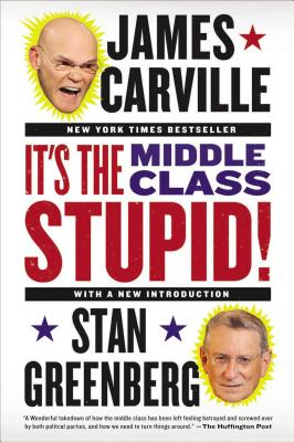 """It's the Middle Class, Stupid!"", ""Carville, James, Greenberg, Stan"""