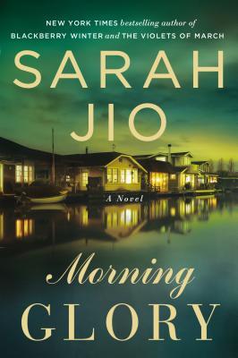 Morning Glory: A Novel, Sarah Jio