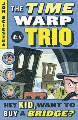 Hey Kid, Want to Buy a Bridge? #11 (Time Warp Trio), Jon Scieszka